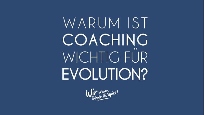 Warum ist Coaching wichtig für Evolution?